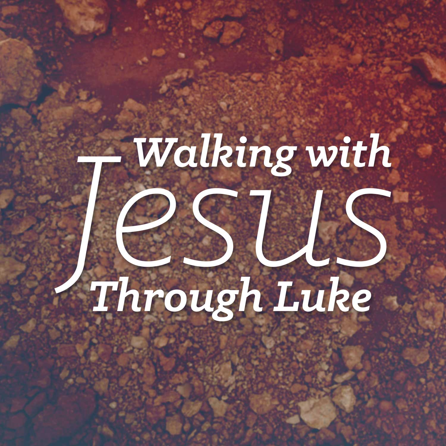 Walking With Jesus Through Luke
